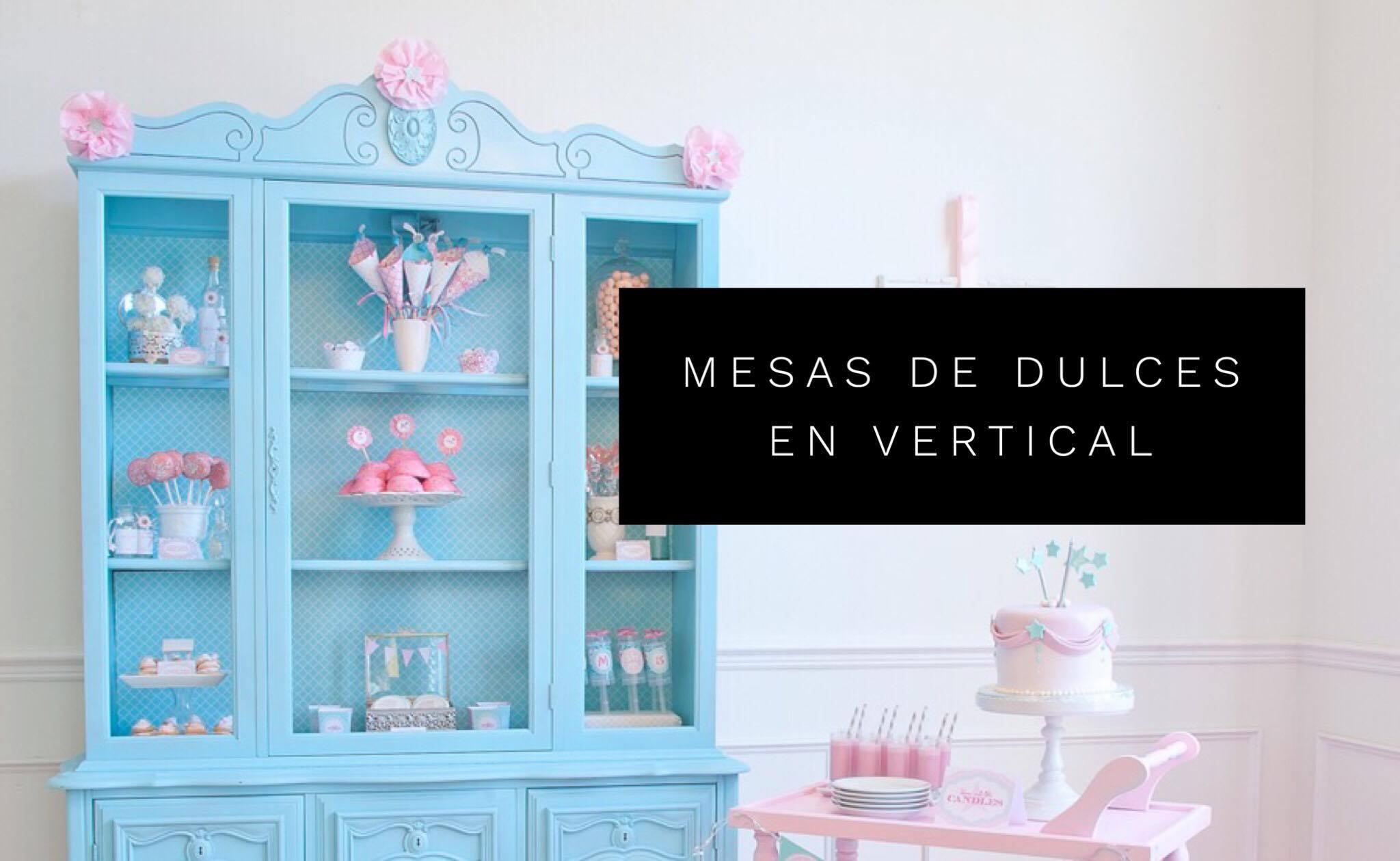 MUEBLES «DE CASA» PARA LA MESA DE DULCES: PENSANDO EN VERTICAL