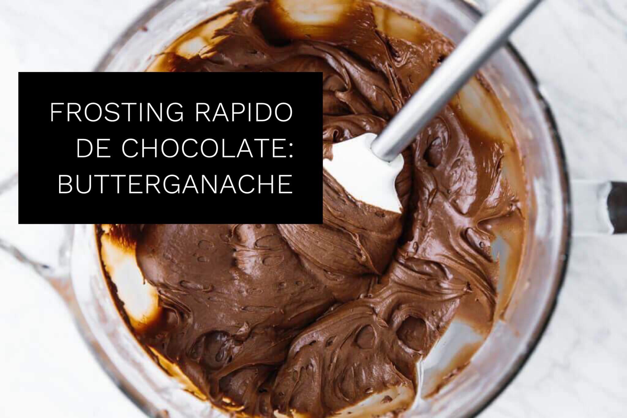 FROSTING DE CHOCOLATE RÁPIDO O BUTTERGANACHE
